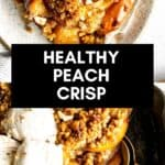 healthy peach crisp with ice cream